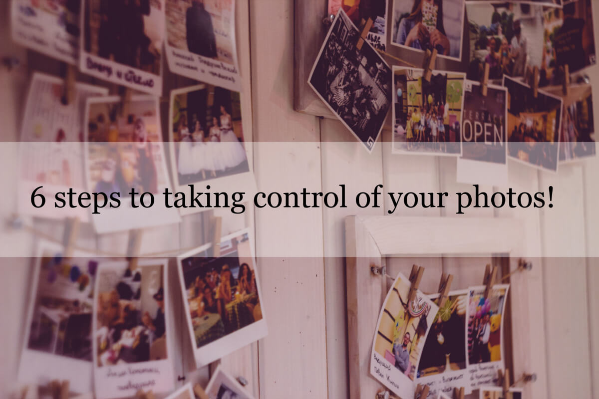 6 steps to taking control of your photos!