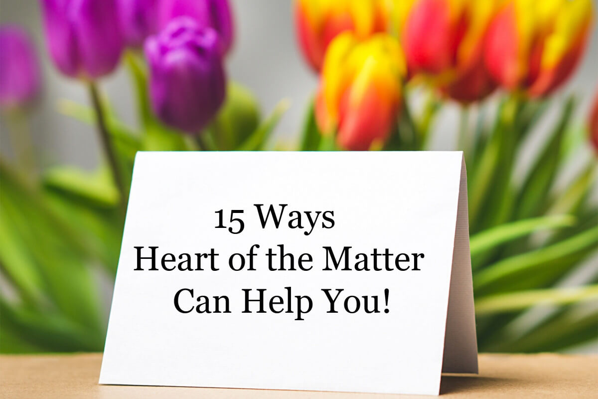15 Ways Heart of the Matter Can Help You